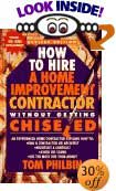 How to Hire a Home Improvement Contractor Without Getting Chiseled by Tom Philbin, Thomas Philbin