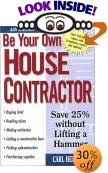 Be Your Own House Contractor: Save 25% without Lifting a Hammer by Carl Heldmann