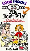 File Don't Pile a Proven Filing System for Personal and Professional Use by Pat Dorff