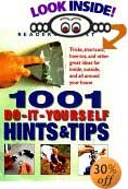 1001 Do-It-Yourself Hints & Tips : Tricks, Shortcuts, How-Tos, and Other Great Ideas for Inside, Outside, and All Around Your House by Readers Digest